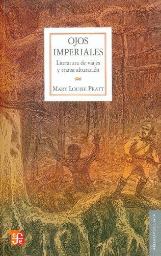 Ojos imperiales. Literatura de viajes y transculturación (Spanish Edition)