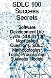 SDLC 100 Success Secrets - Software Development Life Cycle (SDLC) 100 Most Asked Questions, SDLC Methodologies, Tools, Process and Business Models (1921523158) by Lewis, Jeremy