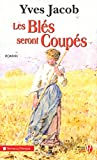 img - for les bles seront coupes book / textbook / text book
