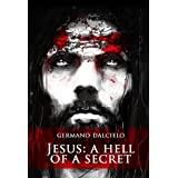 Jesus: A Hell of a Secret (An Action-Packed Christian Fiction Suspense Thriller)by Germano Dalcielo