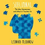 Subliminal: How Your Unconscious Mind Rules Your Behaviour | Leonard Mlodinow