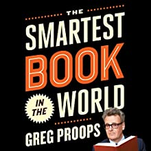 The Smartest Book in the World: A Lexicon of Literacy, a Rancorous Reportage, a Concise Curriculum of Cool (       UNABRIDGED) by Greg Proops Narrated by Greg Proops