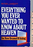 Everything You Ever Wanted to Know About Heaven-But Never Dreamed of Asking (0060647779) by Kreeft, Peter