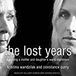 The Lost Years: Surviving a Mother and Daughter's Worst Nightmare | Kristina Wandzilak,Constance Curry