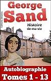 Histoire de ma vie: autobiographie compl�te Tomes 1 - 13 (illustr�)