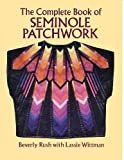 img - for The Complete Book of Seminole Patchwork (Dover Quilting) by Rush, Beverly, Wittman, Lassie (1994) Paperback book / textbook / text book