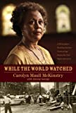 While the World Watched: A Birmingham Bombing Survivor Comes of Age during the Civil Rights Movement by Carolyn Maull McKinstry