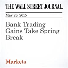 Bank Trading Gains Take Spring Break (       UNABRIDGED) by John Carney Narrated by Ken Borgers