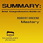 Brief Comprehensive Guide: Robert Greene's Mastery: Summary Zoom, Book 2 |  Summary Zoom