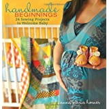 Handmade Beginnings: 24 Sewing Projects to Welcome Baby by Horner, Anna Maria (2010)