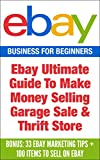 EBay: Ebay Ultimate Guide To Make Money Selling Garage Sale & Thrift Store ( Bonus: 33 Ebay Marketing Tips + 100 items to sell on eBay) (Ebay, Ebay Business, ... income, Ebay marketing, Ebay selling)