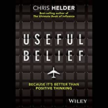 Useful Belief: Because It's Better Than Positive Thinking Audiobook by Chris Helder Narrated by Chris Helder