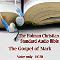 The Gospel of Mark: The Voice Only Holman Christian Standard Audio Bible (HCSB) (       UNABRIDGED) by Holman Bible Publishers Narrated by Dale McConachie
