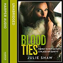 Blood Ties: Family Is Not Always a Place of Safety: Tales of the Notorious Hudson Family, Book 4 Audiobook by Julie Shaw Narrated by Jim Millea