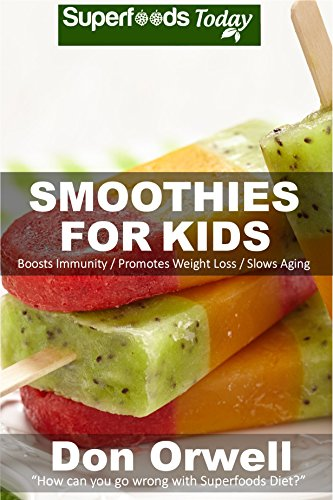 Smoothies For Kids: 80+ Recipes, Whole Foods Diet, Heart Healthy Diet, Natural Foods, Blender Recipes, Detox Cleanse Juice, Smoothies for Weight Loss,Detox ... loss - detox smoothie recipes Book 40) by Don Orwell
