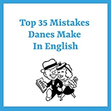 Top 35 Mistakes Danes Make in English: A Fun Guide to Small but Significant Errors Audiobook by Kay Xander Mellish Narrated by Kay Xander Mellish