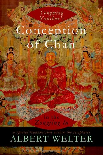 Yongming Yanshou's Conception of Chan in the Zongjing lu: A Special Transmission Within the Scriptures