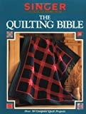 The Quilting Bible (Singer Sewing Reference Library) (0865732000) by The Editors of Creative Publishing international