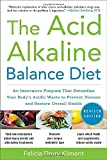 img - for The Acid Alkaline Balance Diet, Second Edition: An Innovative Program that Detoxifies Your Body's Acidic Waste to Prevent Disease and Restore Overall Health book / textbook / text book