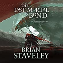 The Last Mortal Bond: Chronicle of the Unhewn Throne, Book 3 Audiobook by Brian Staveley Narrated by Simon Vance