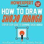 How to Draw Shojo Manga: Book 1 |  HowExpert Press,Christy Peraja