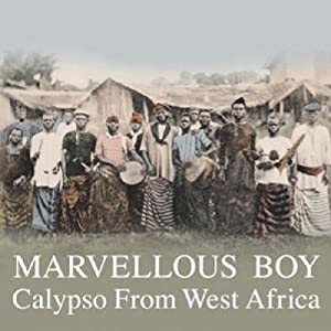 Marvellous Boy: Calypso from West Africa [Vinyl]