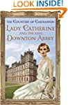 Lady Catherine and the Real Downton A...