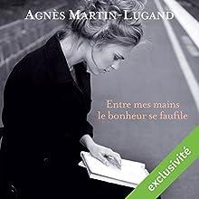 Entre mes mains le bonheur se faufile | Livre audio Auteur(s) : Agnès Martin-Lugand Narrateur(s) : Anne-Sophie Nallino