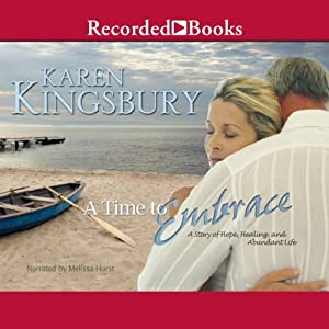 A Time to Embrace: A Story of Hope, Healing, and Abundant Life | [Karen Kingsbury]