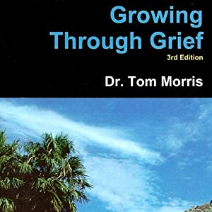 Growing Through Grief, 3rd Edition | [Dr. Tom Morris]