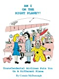 img - for Am I On The Right Plane?! TransCendental Airlines Puts You On A Different Plane book / textbook / text book
