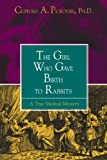 The Girl Who Gave Birth to Rabbits: A True Medical Mystery (1573927945) by Pickover, Clifford A.