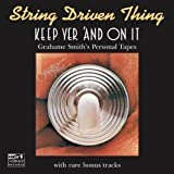 Keep Yer & On It: Grahame Smith Personal Tapes by String Driven Thing (2010-03-30)
