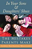 In Your Sons & Daughters' Shoes: The Mistakes Parents Make