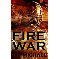 T.T. Michaels Fire War: A Dystopian Political Thriller (Fire War Trilogy Book 1) Kindle eBook