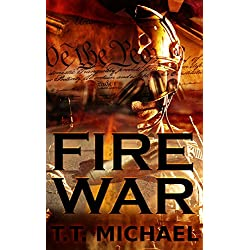 T.T. Michaels Fire War: A Dystopian Political Thriller (Fire War Trilogy Book 1) Kindle eBook