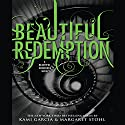 Beautiful Redemption Audiobook by Kami Garcia, Margaret Stohl Narrated by Kevin T. Collins, Khristine Hvam