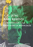 Introduccion a la esencia de la mitologia/ Introduction to the Essence of Mythodology (Spanish Edition) (8478447539) by Karl Kerenyi