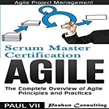 Agile Product Management: Scrum Master Certification: PSM 1 Exam Preparation & Agile: The Complete Overview of Agile Principles and Practices - Box Set Audiobook by Paul Vii Narrated by Randal Schaffer