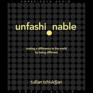 Unfashionable: Making a Difference in the World by Being Different | [Tullian Tchividjian]