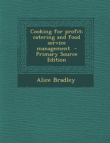 Cooking for profit; catering and food service management  - Primary Source Edition by Alice Bradley