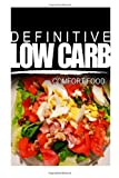Definitive Low Carb Definitive Low Carb - Comfort Food: Ultimate low carb cookbook for a low carb diet and low carb lifestyle. Sugar free, wheat-free and natural