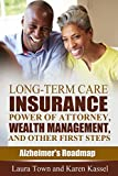 Long-Term Care Insurance, Power of Attorney, Wealth Management, and Other First Steps (Alzheimers Roadmap Book 1)