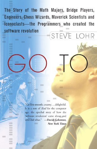 Go To: The Story of the Math Majors, Bridge Players, Engineers, Chess Wizards, Maverick Scientists and Iconoclasts--The Programmers Who Created the Software Revolution