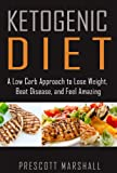 Ketogenic Diet: A Low Carb Approach to Lose Weight, Beat Disease, and Feel Amazing (Ketogenic Diet for Weight Loss - Your Ultimate Plan for Optimal Health)