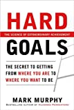img - for by Mark Murphy Hard Goals : The Secret to Getting from Where You Are to Where You Want to Be(text only)1st (First) edition[Hardcover]2010 book / textbook / text book