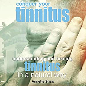 Conquer Your Tinnitus: Understanding and Healing Tinnitus the Natural Way Audiobook