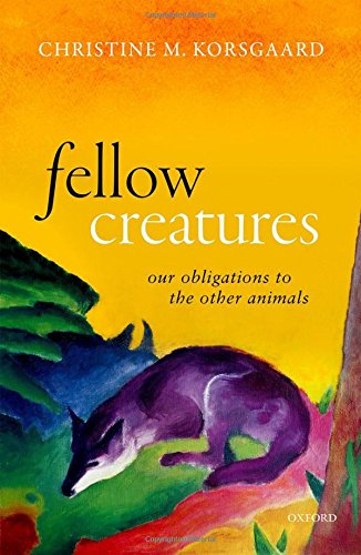 Fellow Creatures Our Obligations to the Other Animals (Uehiro Series in Practical Ethics) [Korsgaard, Christine M.] (Tapa Dura)