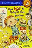 Cathy Hapka How Not to Babysit Your Brother (Step into Reading)