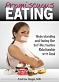 img - for Promiscuous Eating: Understanding and Ending Our Self-Destructive Relationship with Food book / textbook / text book
